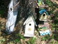 I have 3 Bird Houses $5.00 ea., all for $10.00 call Joe