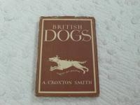 British Dogs by A Croxton Smith  Hard Cover  with