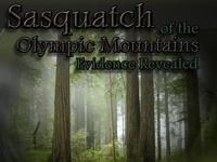 Sasquatch of the Olympic Mountains: Evidence Revealed
