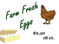 We have farm fresh eggs selling for $2.50 per 18 ct.