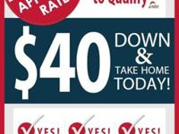$40 DOWN & TAKE IT HOME