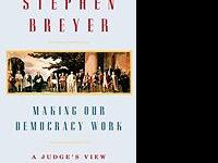 Making Our Democracy Work: A Judge's View, Stephen