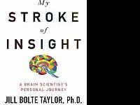 My Stroke Of Insight: A Brain Scientist's Personal
