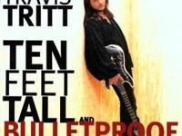 Ten Feet Tall & Bulletproof by Travis Tritt 1. Ten Feet
