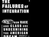 * THE FAILURES OF INTEGRATION: How Race and Class are